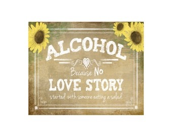 Printable Alcohol because no great Love Story started with a salad Bar Sign - digital file - DIY - Vintage Sunflower Collection