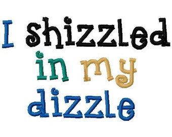 I Shizzled In My Dizzle Embroidery Design Digital Instant Download 4x4 and 5x7