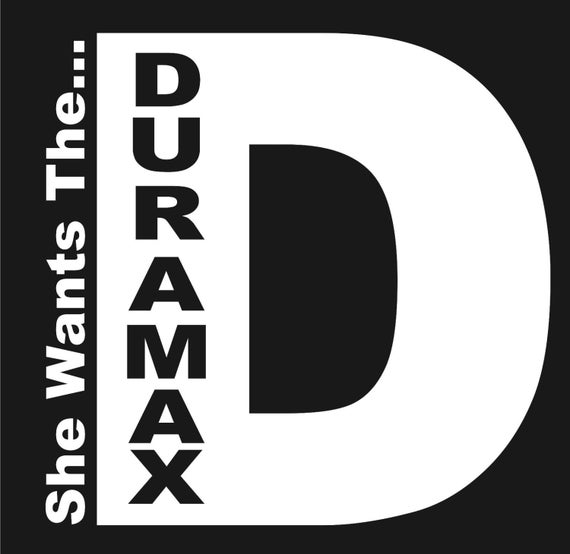 Duramax She Wants The D Vinyl Decal