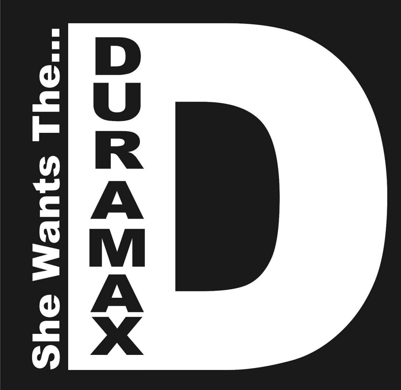 Duramax she wants the D vinyl decal