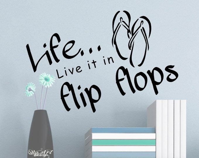 Life ... Live it in FLIP FLOPS  Wall art Decal Vinyl sticker quote home decor beach holliday comfort sandal south