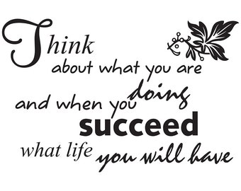Think about what you are doing and when you succeed what like you will have inspirational quote