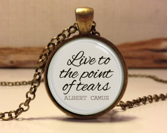 """Albert camus quote pendant.  """"Live to the point of tears"""" - Albert camus necklace."""
