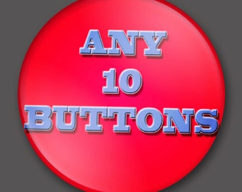 Pick Any 10 Buttons On This Site (One Inch Size Only)
