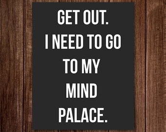 8x10 Digital Print Instant Download - Get out.  I need to go to my mind palace. - Sherlock bbc Quote Art Printable