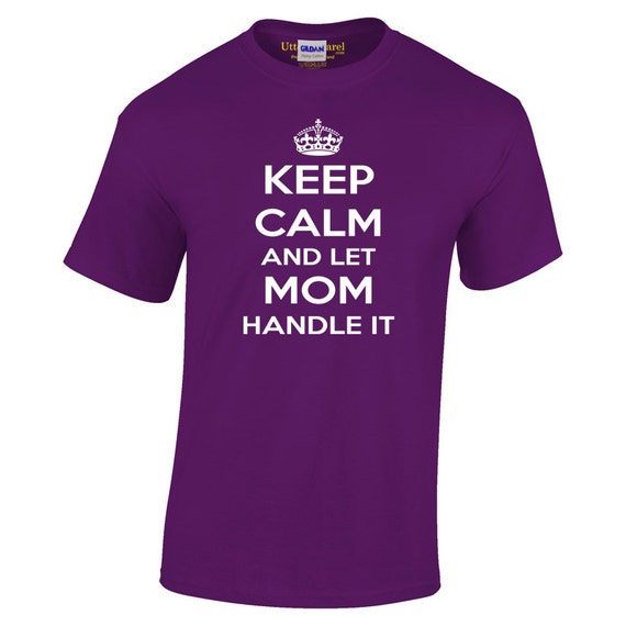 Keep Calm And Let Mom Handle It Unisex Fit T Shirt, birthday gift for mom, mother sister or present for daughter or a best friend