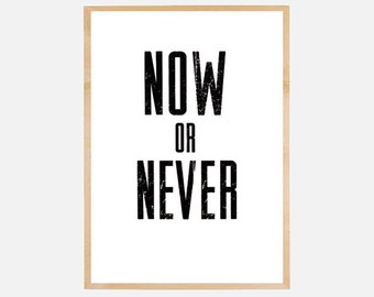 """Poster download """"Now or never"""" text poster quote illustration typography inspirational inspiration office living room bedroom print &frame"""
