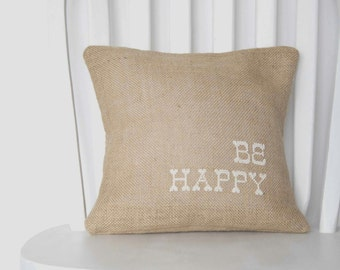 Be Happy Embroidered Burlap Cushion - Rustic Cushion - Embroidered Burlap Pillow - Rustic Pillow