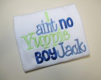 Embroidered Ain't no Yuppy Boy Jack shirt or bodysuit