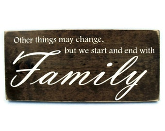 Rustic Wood Sign Wall Hanging Home Decor - Other Things May Change But We Start And End With Family (#1019)
