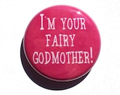I'm Your Fairy Godmother pin, magnet or pocket mirror - 1 or 2 1/4 inch funny pinback button, humor, fridge magnet, Halloween costume badge