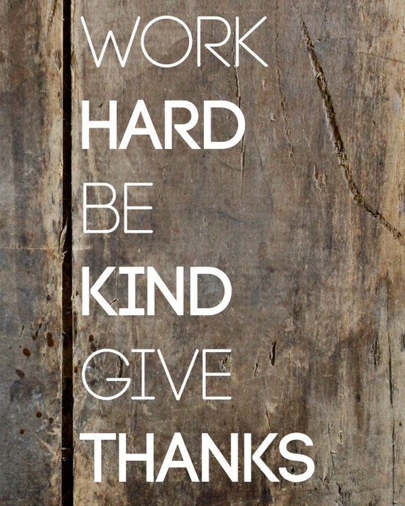 Work Hard Be Kind Give Thanks 8x10 Photographic Print With