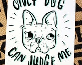 Only Dog Can Judge Me print