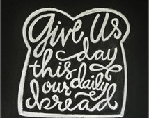 Chalkboard Print - Digital File 8x10 and 5x7 - Give Us This Day Our Daily Bread