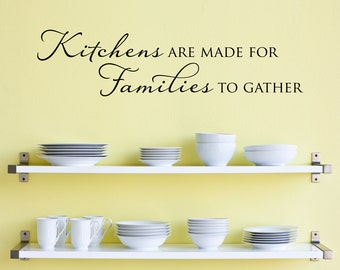 Kitchens are made for Families to gather Decal - Kitchen Wall Decal - Family Wall Decal - Multiple Sizes