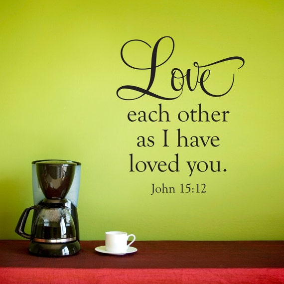 Love Each Other As I Have Loved You: Bible Verse Wall Decal John 15:12 Love Each Other As I