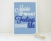 Quote About Music Print - Music is What Feelings Sound Like A4 Archival Print in Blue