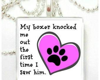 My Boxer knocked me out the first time I saw him/her Glass Pendant