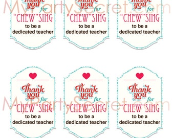 """instant download... DIY Printable Teacher Appreciation """"Thank You for """"CHEW""""sing..."""" Gift Tags"""