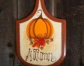 Autumn Pumpkin Art, Painted Bread Board, Fall Decoration, Fall Kitchen Plaque, Pumpkin , Fall Door Art Leaves, Acorns, Sign