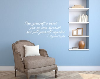 Pour a Drink Put on Lipstick Elizabeth Taylor Quote - Vinyl Wall Art Decal Custom Stickers