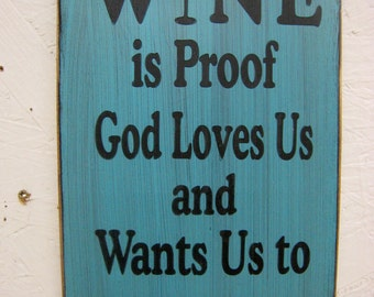 Wine is Proof God Loves Us and Wants Us to Be Happy. Rustic Sign The I is replaced with wine glass to give this sign character, wine lovers