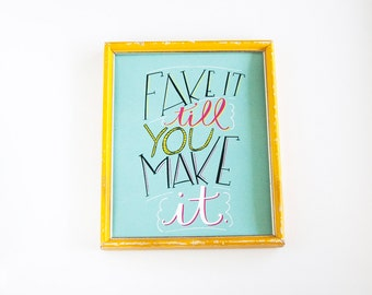 Inspirational Wall Art Print - Office Art - Motivational Wall Art - Dorm Decor - Apartment Art - 8x10 Print - Fake It Till You Make It