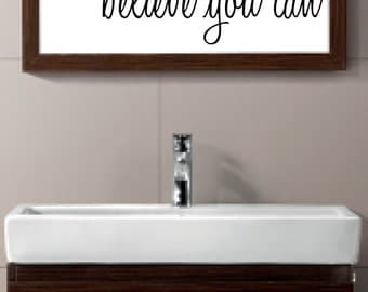 BELIEVE YOU CAN vinyl wall decal sticker bathroom mirror inspirational art Free Shipping