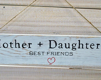Shabby Chic Sign -  Mother + Daughter = Best friends