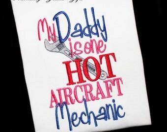 My Daddy is one HOT Aircraft Airplane Mechanic Maintenance Crew Chief Custom Embroidered Shirt or Bodysuit Army, Marine, Air Force, Navy