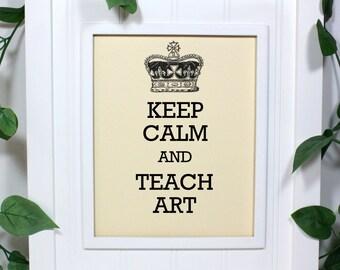 Art Teacher Keep Calm Poster - 8 x 10 Art Print - Keep Calm and Teach Art - Shown in French Vanilla - Buy 2 Posters, Get a 3rd Free