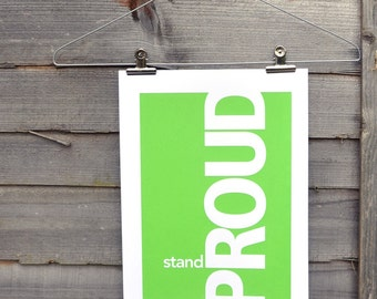 Stand Proud. A green hand screen printed poster. Limited edition of 5.  Size 25 x 35 cm