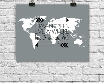 World Map Quote Poster. Travel Print. Wanderlust Typography Poster. I haven't been everywhere but its on my list.