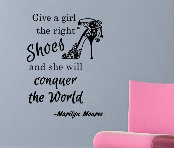 With The Right Woman Scarface Quote: Marilyn Monroe Quote Give A Girl The Right Shoes And She Will
