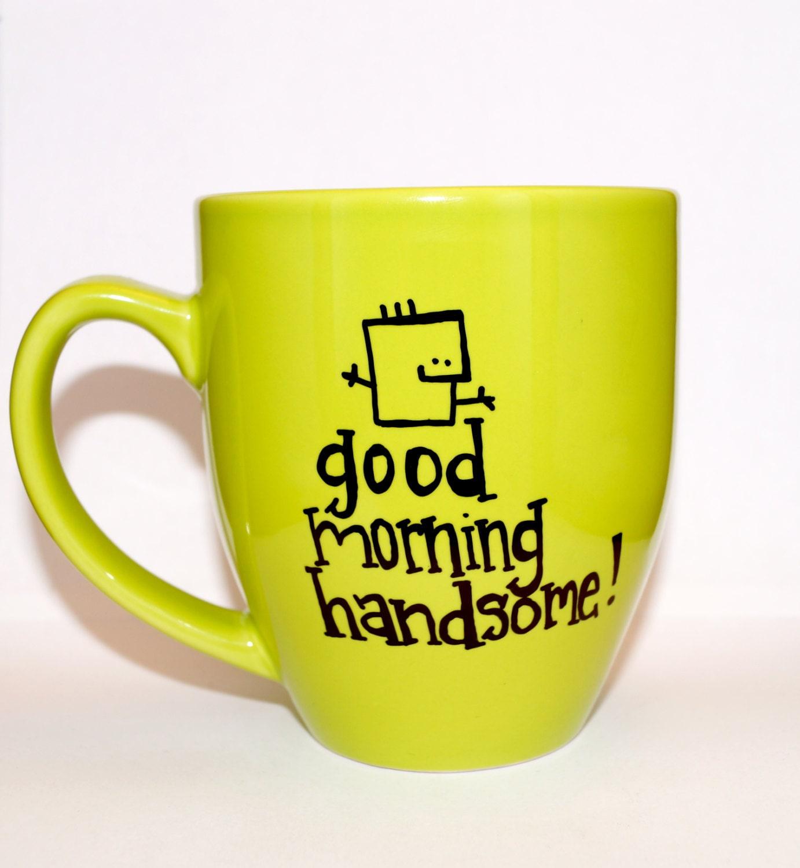 Good Morning Handsome Mug : Hand drawn good morning handsome mug customizable