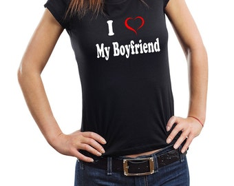 I Love My Boyfriend T-Shirt Gift For Girlfriend Woman Top Tee Shirt