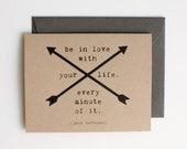 DISCONTINUED - Be in Love with Your Life - Blank Card - Encouragement - Graduation - Kerouac Quote - arrow - screen printed - kraft - rustic