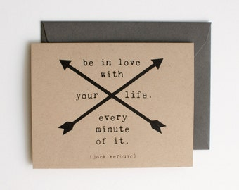 Be in Love with Your Life - Blank Card - Encouragement - Graduation - Kerouac Quote - arrow - screen printed - kraft - manly - rustic