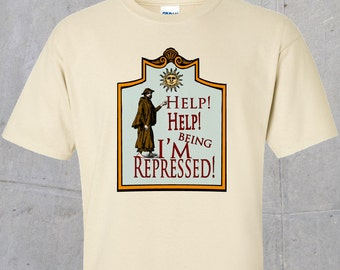 Help! I'm being repressed (Monty Python Parody) Tshirt