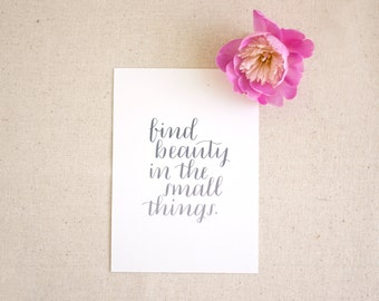 Hand lettered inspirational art print / Find beauty in the small things / Christmas gift for wife, best friend, girl friend, roommate, 5 x 7