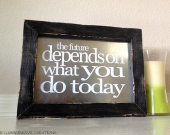 Quote Sign Inspirational Sayings Sign The Future Depends on what you do Today