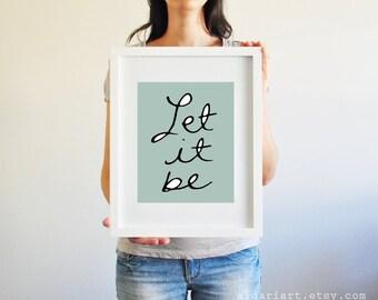 Let It Be - Wall Art Print - Quote - Seafoam Green- Handwriting Typography - Modern - Original - Under 20