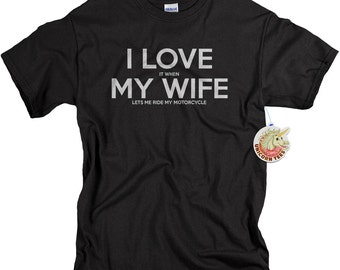 Motorcycle Gifts - Biker Shirt for Husband from Wife - I LOVE it when MY Wife® Lets Me Ride My ...