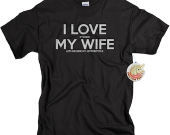 Motorcycle Gifts - Biker Shirt for Husband from Wife - I LOVE it when MY Wife® Lets Me Ride My Motorcycle T Shirt