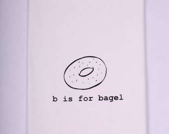 B is for Bagel Kitchen Towel, Tea Towel, Flour Sack Towel- Single