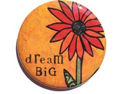 Dream Big inspirational quote magnet, pinback button, pin, pocket mirror - aspiration, graduation gift, new job, positive affirmation badge