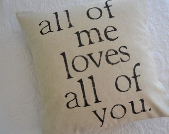 All of me loves all of you ..... Feedsack Pillow Cover 16 x 16