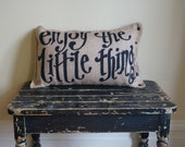 Enjoy the Little Things Burlap Qunicy Pillow - fall - housewarming - funny quote