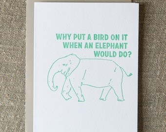 Elephant letterpress greeting card: Why put a bird on it when an elephant would do