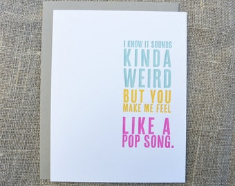 Letterpress Love Card: You Make Me Feel Like a Pop Song - Thinking Out Loud series